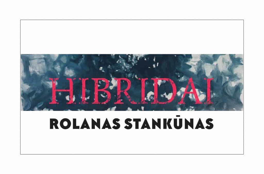 """Rolanas Stankūnas """"Hibridai"""""""