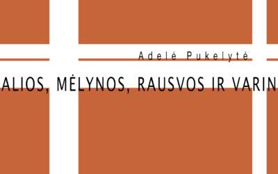 Virtuali Adelės Pukelytės paroda ŽALIOS, MĖLYNOS, RAUSVOS IR VARINĖ