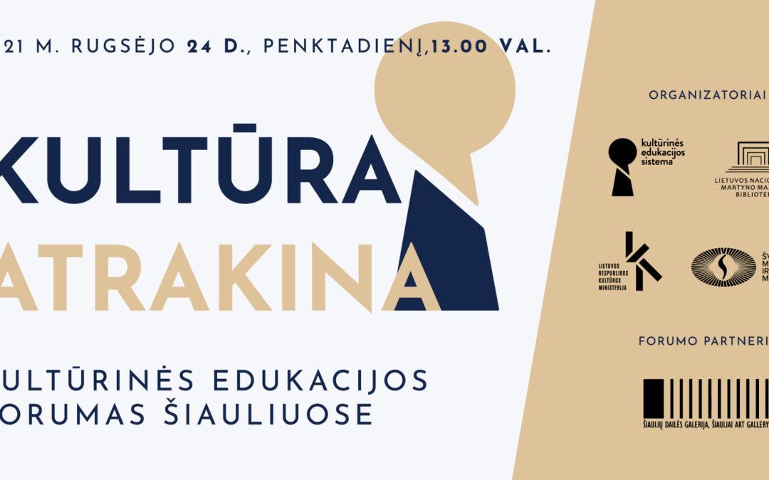 """Kultūrinės edukacijos forumas Šiauliuose """"Kultūra atrakina"""""""